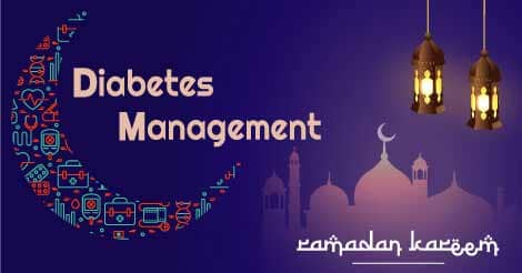 Recommendations for Diabetes Management during Ramadan